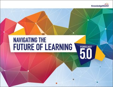 Knowledgeworks – Navigating the Future of Learning Forecast 5.0